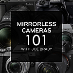 Mirrorless Cameras 101 with Joe Brady