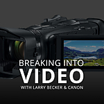 Breaking into Video with Larry Becker (Canon)